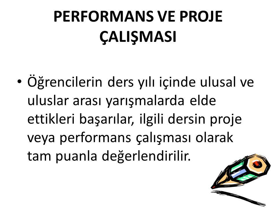 PERFORMANS VE PROJE ÇALIŞMASI Öğrencilerin ders yılı içinde ulusal ve uluslar arası yarışmalarda elde ettikleri başarılar, ilgili dersin proje veya performans çalışması olarak tam puanla değerlendirilir.