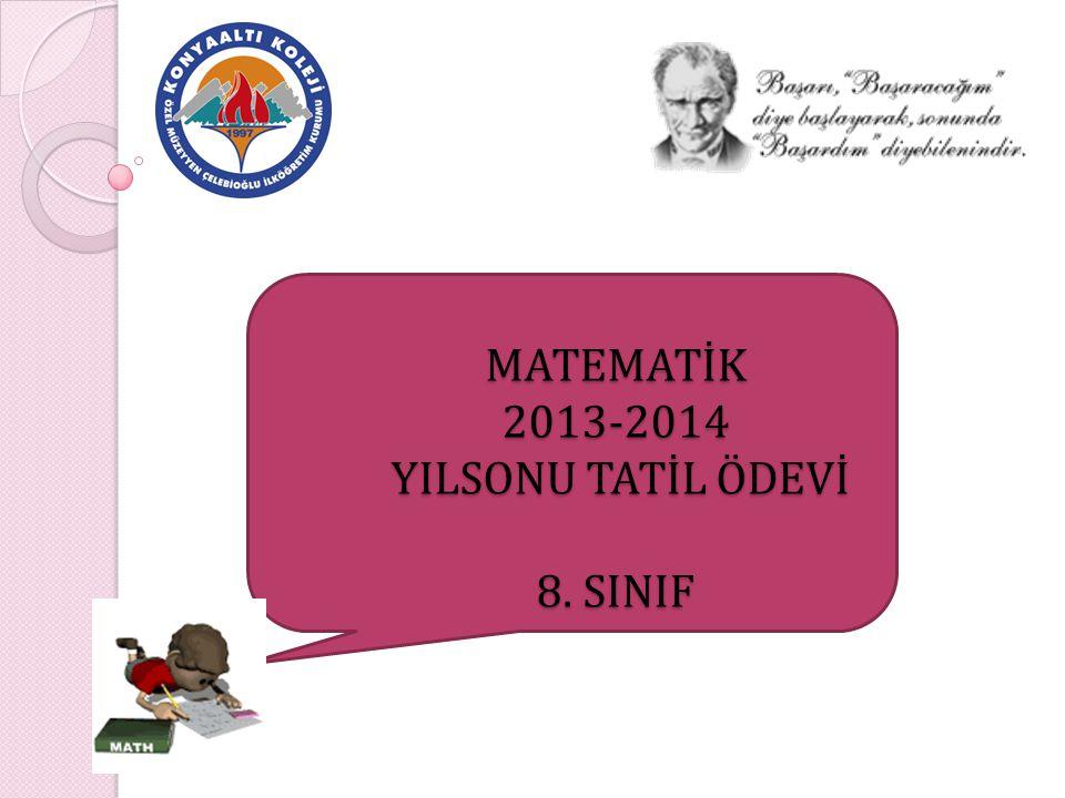 MATEMATİK 2013-2014 YILSONU TATİL ÖDEVİ 8. SINIF