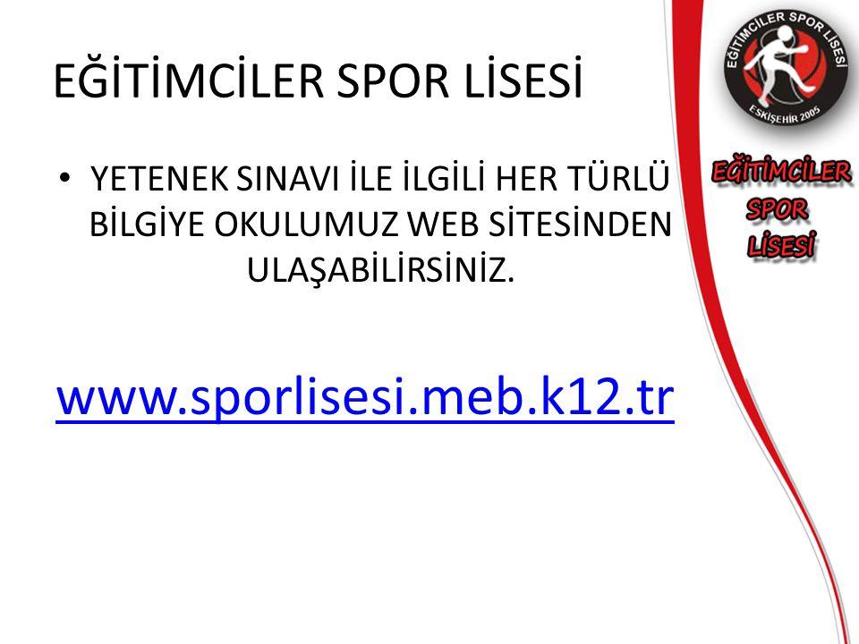 EĞİTİMCİLER SPOR LİSESİ YETENEK SINAVI İLE İLGİLİ HER TÜRLÜ BİLGİYE OKULUMUZ WEB SİTESİNDEN ULAŞABİLİRSİNİZ. www.sporlisesi.meb.k12.tr