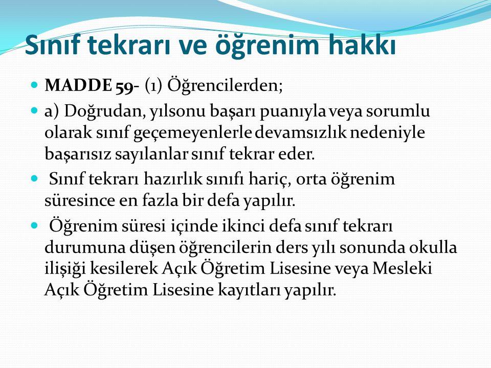 Sınıf tekrarı ve öğrenim hakkı MADDE 59- (1) Öğrencilerden; a) Doğrudan, yılsonu başarı puanıyla veya sorumlu olarak sınıf geçemeyenlerle devamsızlık