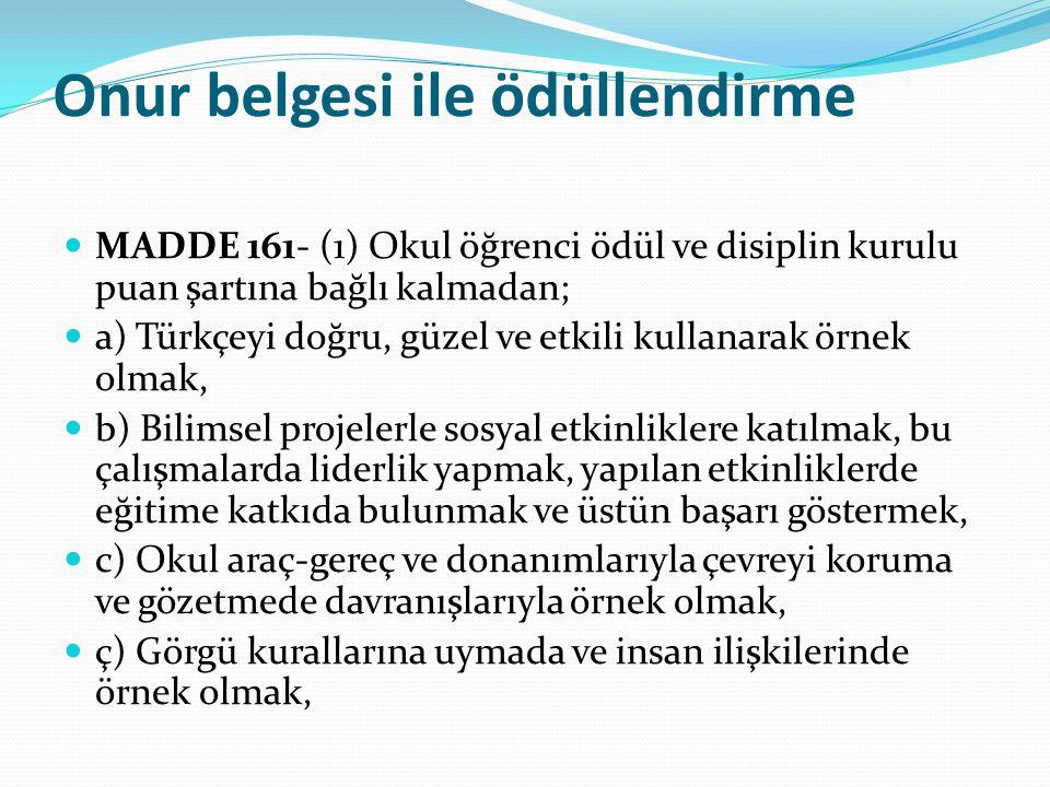 Onur belgesi ile ödüllendirme MADDE 161- (1) Okul öğrenci ödül ve disiplin kurulu puan şartına bağlı kalmadan; a) Türkçeyi doğru, güzel ve etkili kull