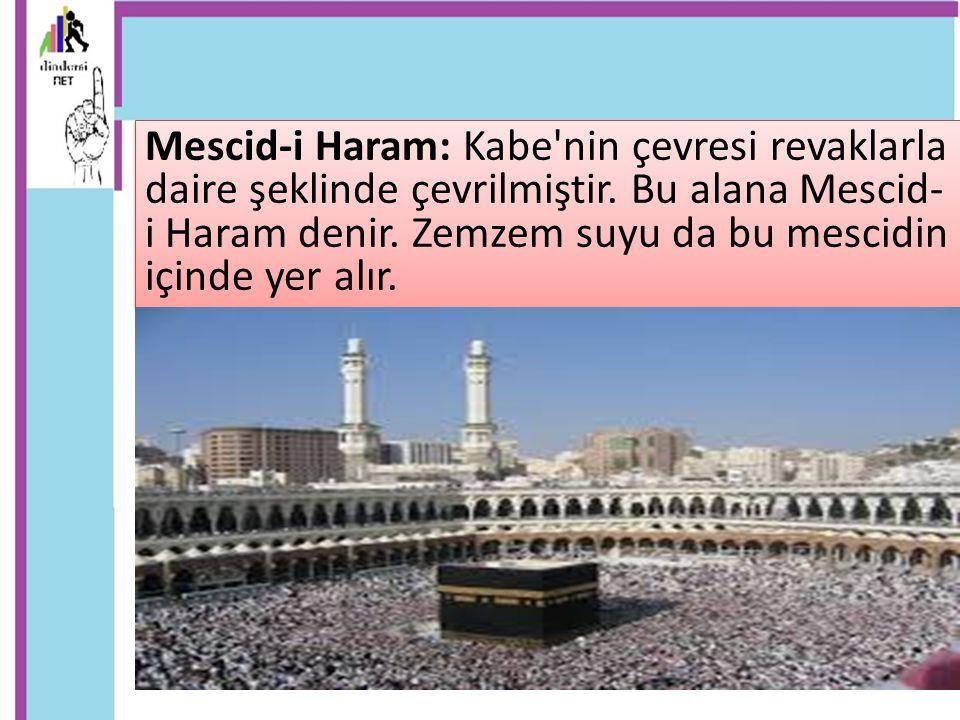 Mescid-i Haram: Kabe'nin çevresi revaklarla daire şeklinde çevrilmiştir. Bu alana Mescid- i Haram denir. Zemzem suyu da bu mescidin içinde yer alır.