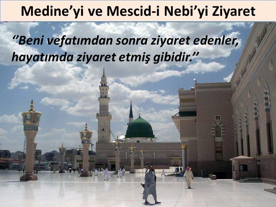 Medine'yi ve Mescid-i Nebi'yi Ziyaret ''Beni vefatımdan sonra ziyaret edenler, hayatımda ziyaret etmiş gibidir.''