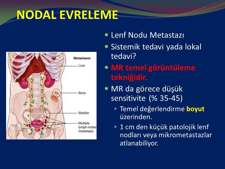 NODAL EVRELEME Lenf Nodu Metastazı Sistemik tedavi yada lokal tedavi? MR temel görüntüleme tekniğidir. MR da görece düşük sensitivite (% 35-45) Temel