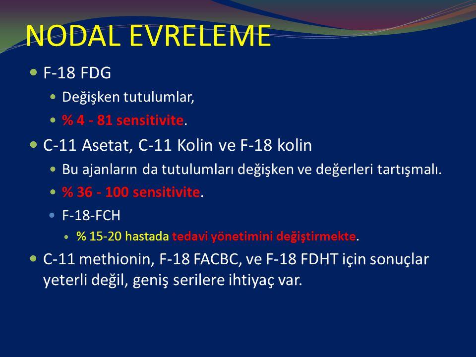 NODAL EVRELEME F-18 FDG Değişken tutulumlar, % 4 - 81 sensitivite. C-11 Asetat, C-11 Kolin ve F-18 kolin Bu ajanların da tutulumları değişken ve değer