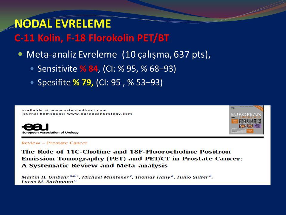 NODAL EVRELEME C-11 Kolin, F-18 Florokolin PET/BT Meta-analiz Evreleme (10 çalışma, 637 pts), Sensitivite % 84, (CI: % 95, % 68–93) Spesifite % 79, (CI: 95, % 53–93)