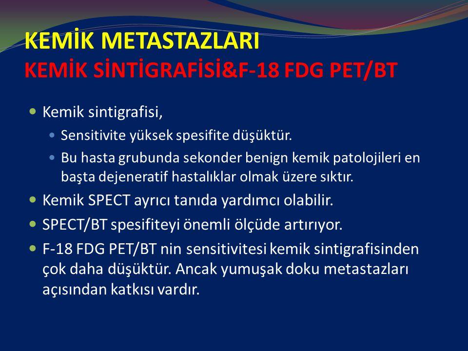 KEMİK METASTAZLARI KEMİK SİNTİGRAFİSİ&F-18 FDG PET/BT Kemik sintigrafisi, Sensitivite yüksek spesifite düşüktür.