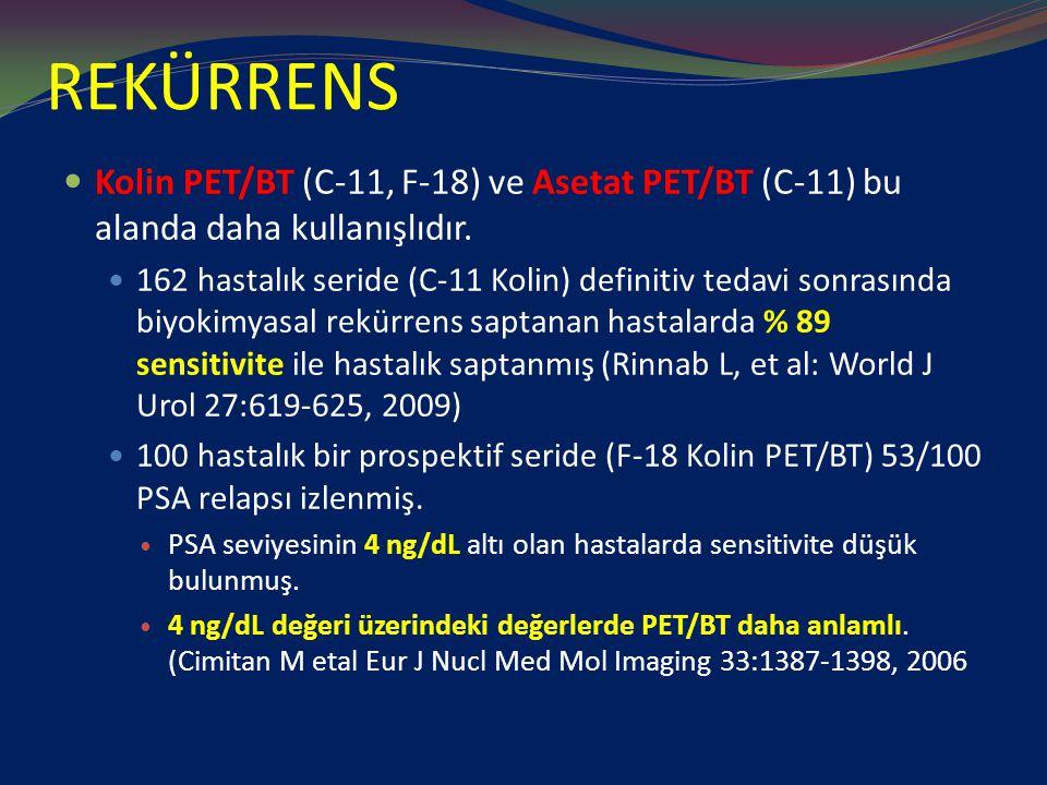 REKÜRRENS Kolin PET/BT (C-11, F-18) ve Asetat PET/BT (C-11) bu alanda daha kullanışlıdır. 162 hastalık seride (C-11 Kolin) definitiv tedavi sonrasında