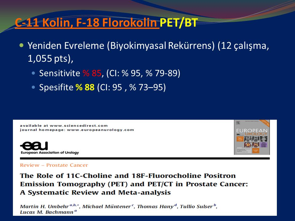 C-11 Kolin, F-18 Florokolin PET/BT Yeniden Evreleme (Biyokimyasal Rekürrens) (12 çalışma, 1,055 pts), Sensitivite % 85, (CI: % 95, % 79-89) Spesifite % 88 (CI: 95, % 73–95)