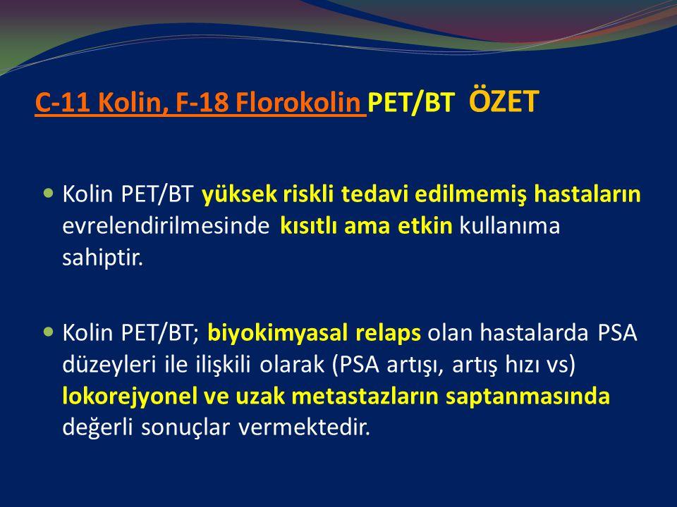 C-11 Kolin, F-18 Florokolin PET/BT ÖZET Kolin PET/BT yüksek riskli tedavi edilmemiş hastaların evrelendirilmesinde kısıtlı ama etkin kullanıma sahipti