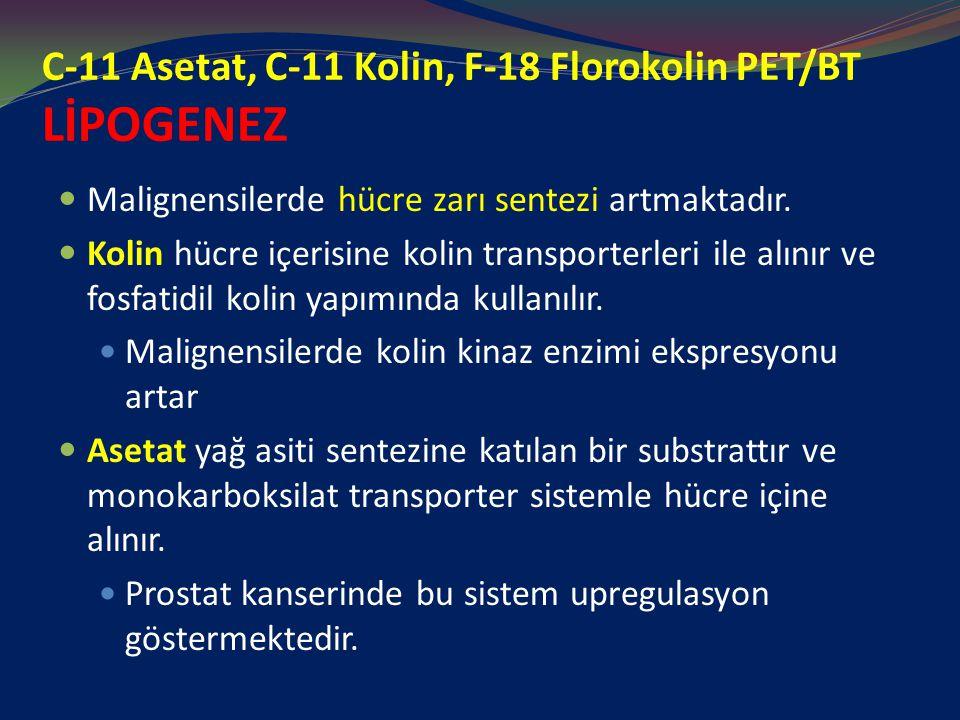 C-11 Asetat, C-11 Kolin, F-18 Florokolin PET/BT LİPOGENEZ Malignensilerde hücre zarı sentezi artmaktadır. Kolin hücre içerisine kolin transporterleri