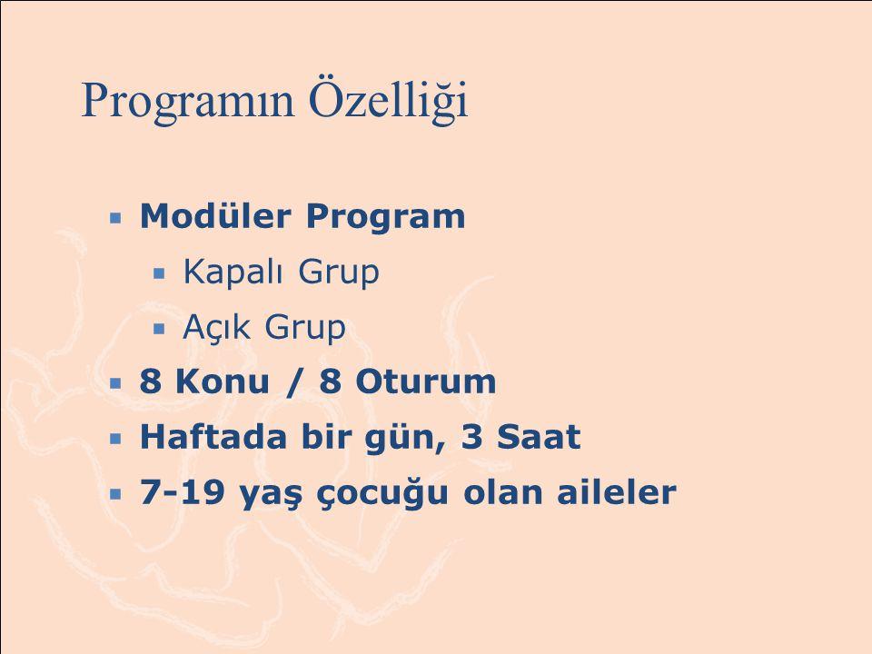 Programın Özelliği  Modüler Program  Kapalı Grup  Açık Grup  8 Konu / 8 Oturum  Haftada bir gün, 3 Saat  7-19 yaş çocuğu olan aileler