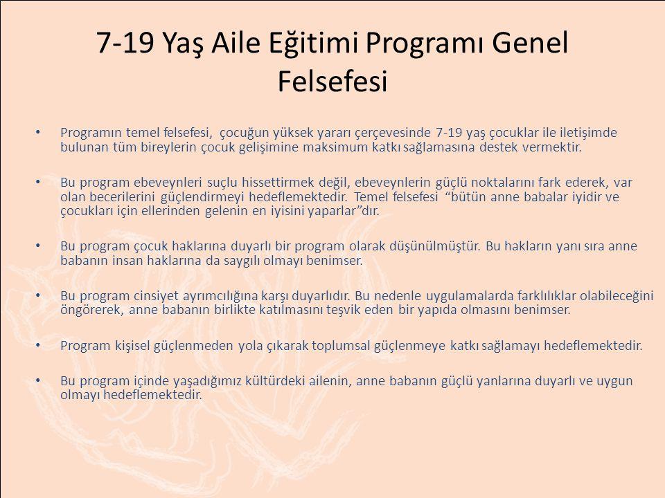 7-19 Yaş Aile Eğitimi Programının Genel Hedefi Programın en genel hedefi anne, baba, çocuk ve ergen ilişkisini güçlendirerek çocuğun/ergenin var olan potansiyelini gerçekleştirmesini sağlamaktır.