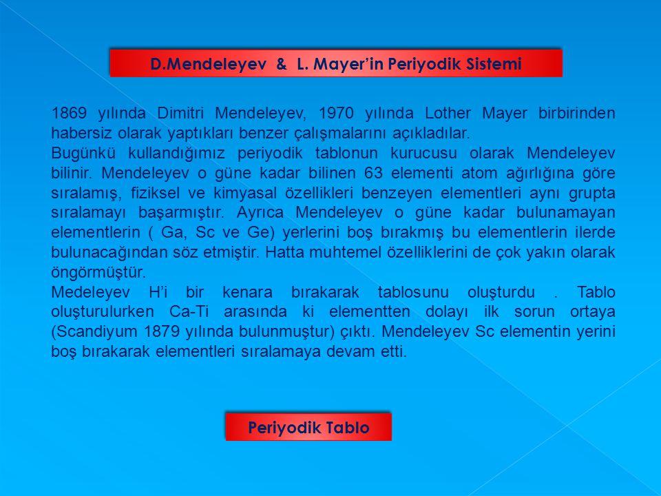 1869 yılında Dimitri Mendeleyev, 1970 yılında Lother Mayer birbirinden habersiz olarak yaptıkları benzer çalışmalarını açıkladılar. Bugünkü kullandığı