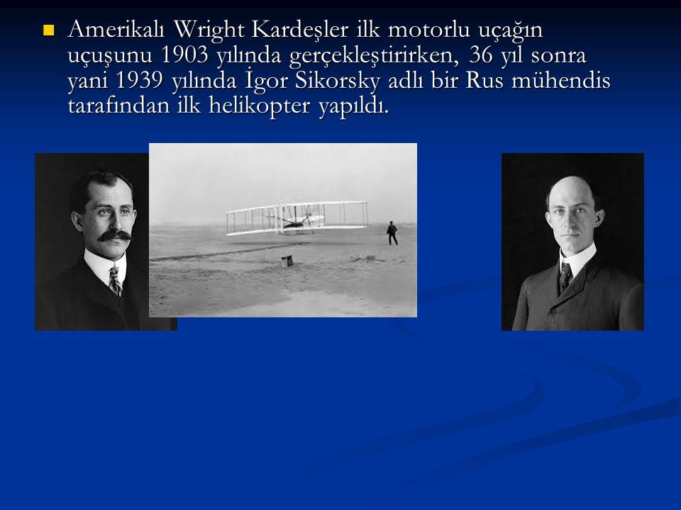 Amerikalı Wright Kardeşler ilk motorlu uçağın uçuşunu 1903 yılında gerçekleştirirken, 36 yıl sonra yani 1939 yılında İgor Sikorsky adlı bir Rus mühend