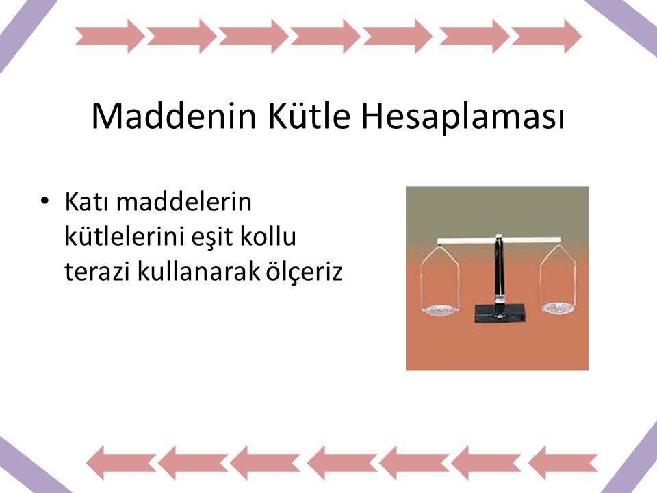 Sıvıların kütlelerini ölçmek içinse katı maddeden yapılmış kap kullanmak gerekir.