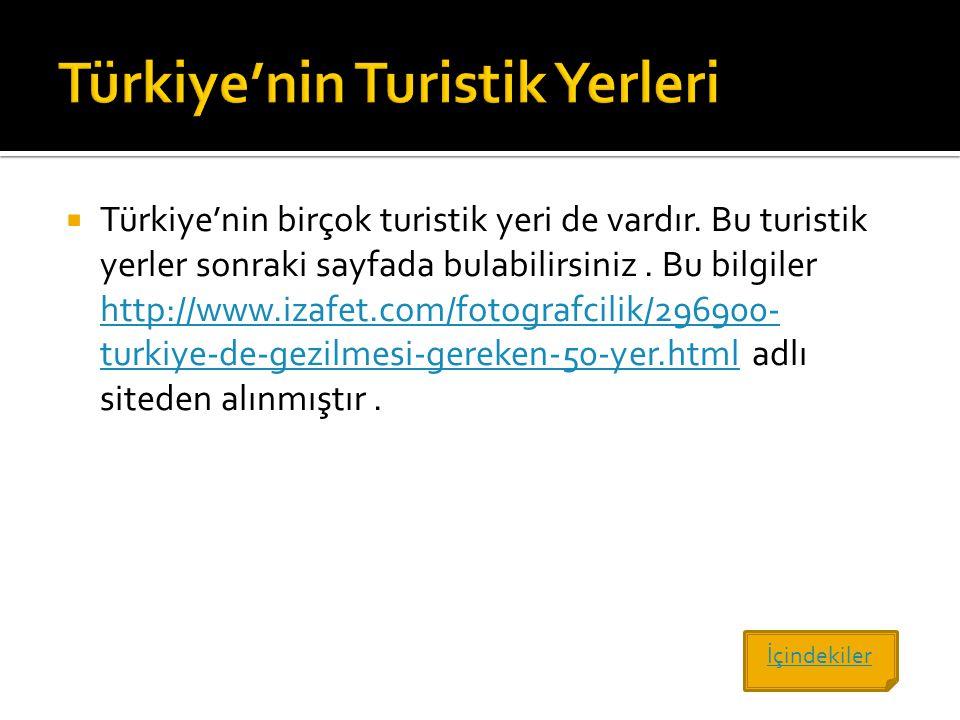  Türkiye'nin birçok turistik yeri de vardır. Bu turistik yerler sonraki sayfada bulabilirsiniz. Bu bilgiler http://www.izafet.com/fotografcilik/29690