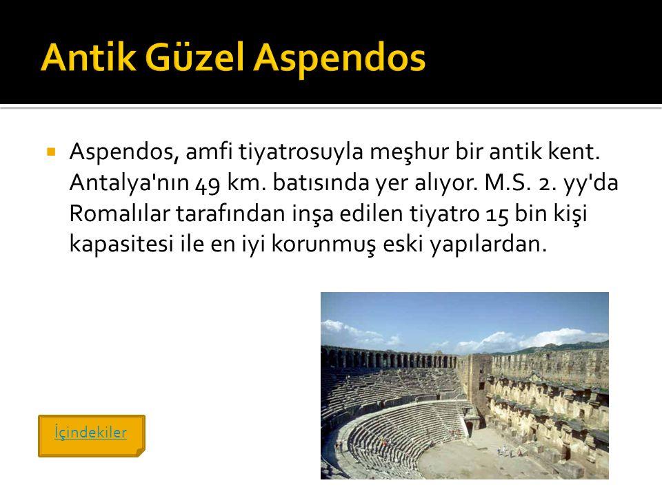  Aspendos, amfi tiyatrosuyla meşhur bir antik kent. Antalya'nın 49 km. batısında yer alıyor. M.S. 2. yy'da Romalılar tarafından inşa edilen tiyatro 1