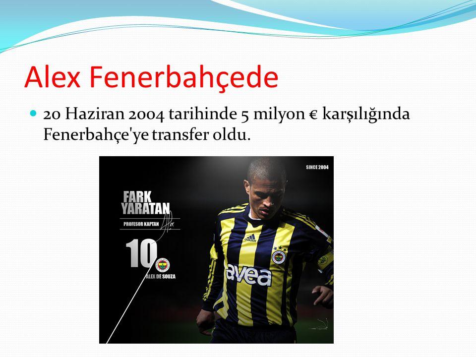Alex Fenerbahçede 20 Haziran 2004 tarihinde 5 milyon € karşılığında Fenerbahçe ye transfer oldu.