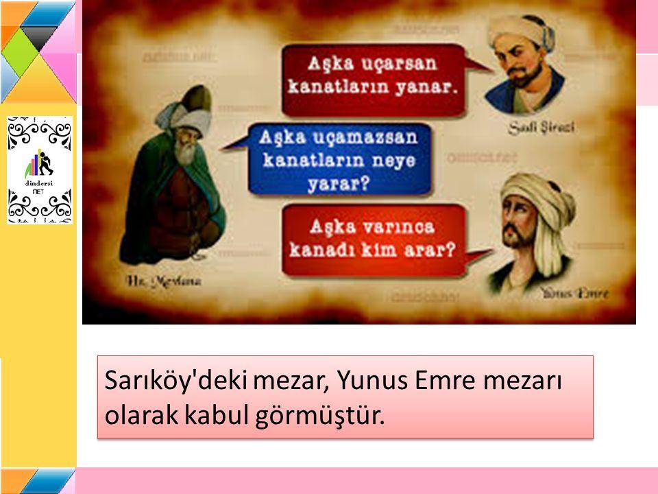 Sarıköy'deki mezar, Yunus Emre mezarı olarak kabul görmüştür.