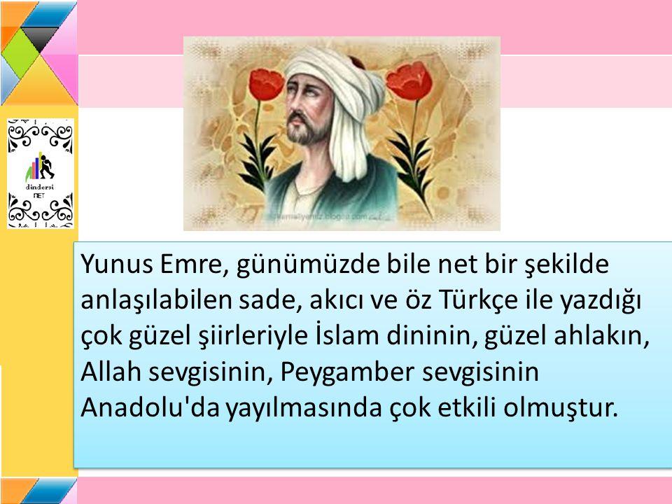 Yunus Emre, günümüzde bile net bir şekilde anlaşılabilen sade, akıcı ve öz Türkçe ile yazdığı çok güzel şiirleriyle İslam dininin, güzel ahlakın, Alla