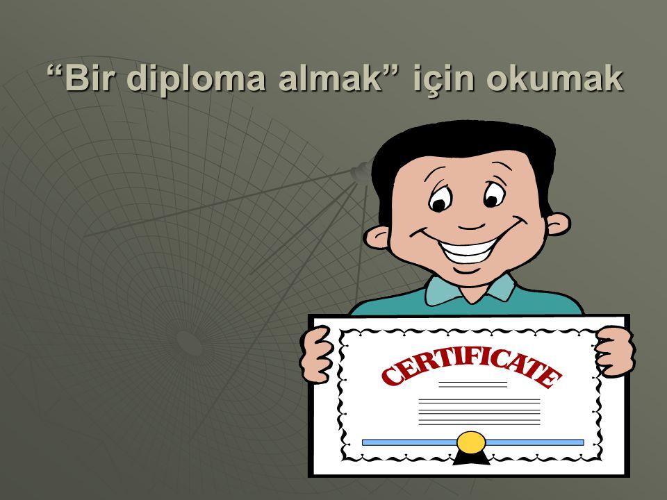 """""""Bir diploma almak"""" için okumak"""