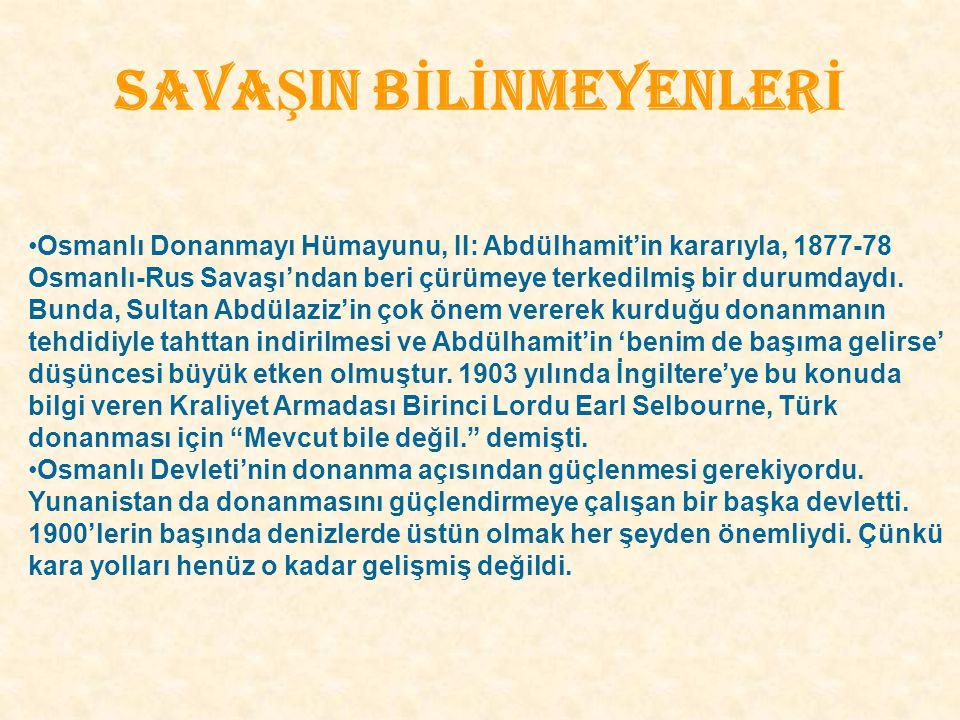 SAVA Ş IN B İ L İ NMEYENLER İ Osmanlı Donanmayı Hümayunu, II: Abdülhamit'in kararıyla, 1877-78 Osmanlı-Rus Savaşı'ndan beri çürümeye terkedilmiş bir d