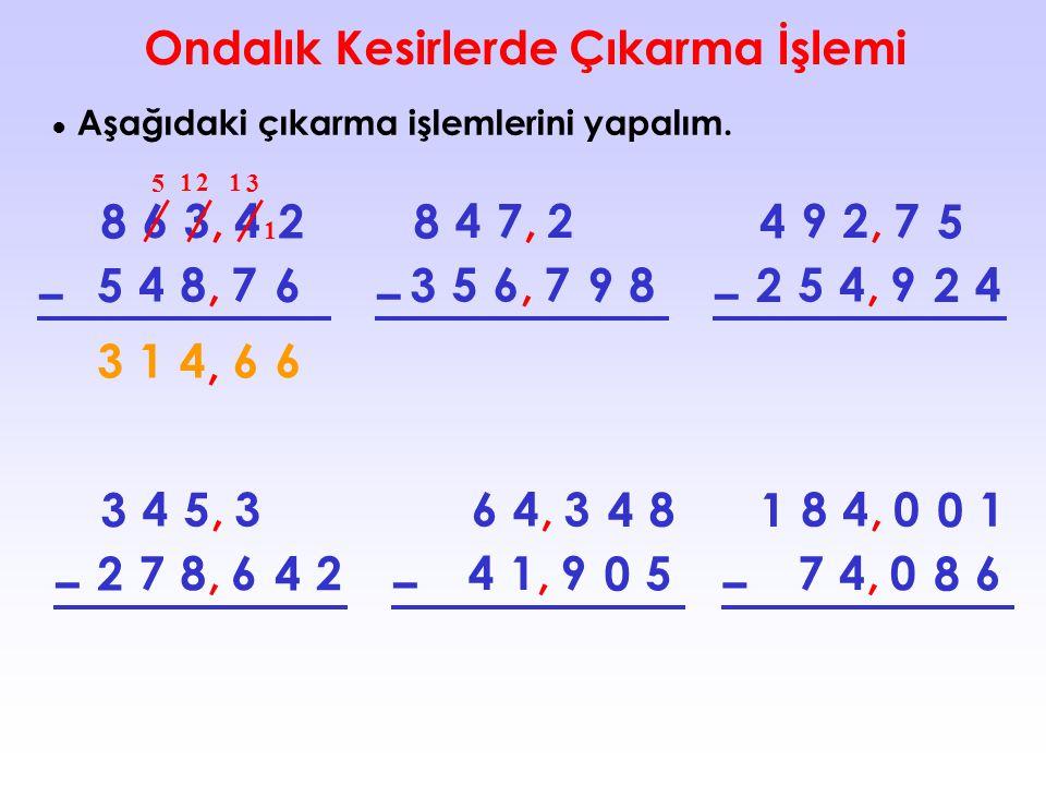 ● Aşağıdaki çıkarma işlemlerini yapalım. 634, – 82 487, 56 472, – 8 567, 39 8 927, – 45 549, 22 4 453, – 3 786, 24 2 643, – 4 8 419, 0 5 840, – 10 1 7