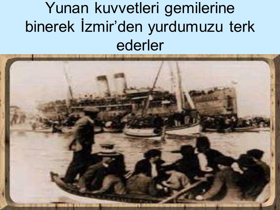 Yunan kuvvetleri gemilerine binerek İzmir'den yurdumuzu terk ederler