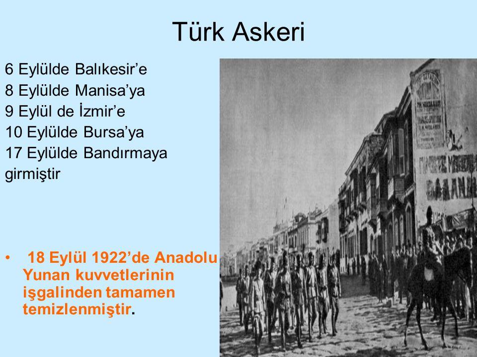 Türk Askeri 6 Eylülde Balıkesir'e 8 Eylülde Manisa'ya 9 Eylül de İzmir'e 10 Eylülde Bursa'ya 17 Eylülde Bandırmaya girmiştir 18 Eylül 1922'de Anadolu