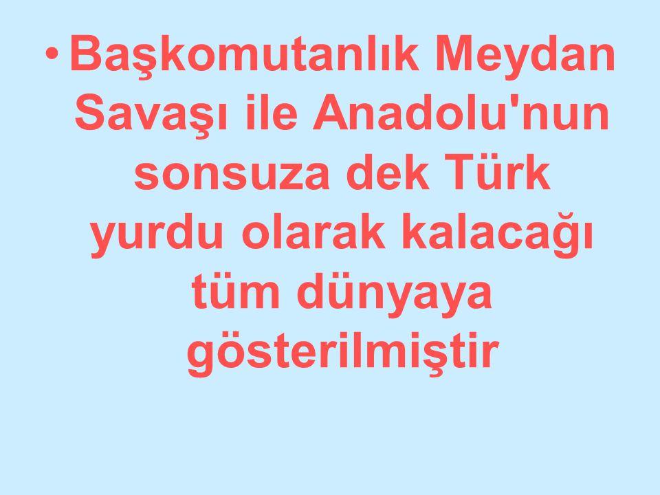 Başkomutanlık Meydan Savaşı ile Anadolu'nun sonsuza dek Türk yurdu olarak kalacağı tüm dünyaya gösterilmiştir