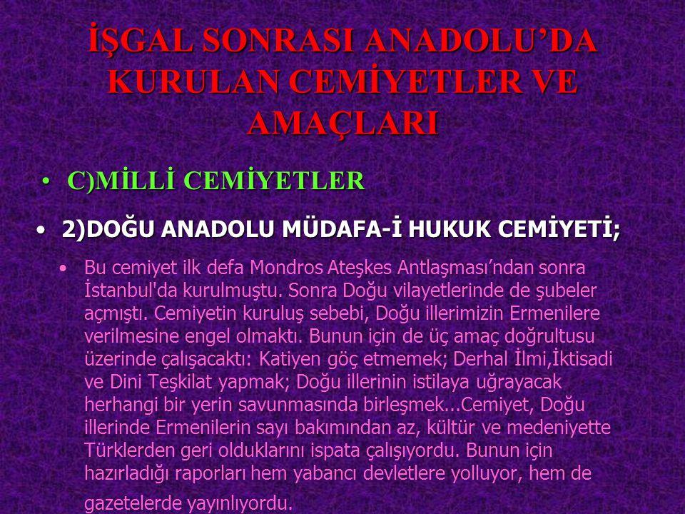 İŞGAL SONRASI ANADOLU'DA KURULAN CEMİYETLER VE AMAÇLARI Bu cemiyet ilk defa Mondros Ateşkes Antlaşması'ndan sonra İstanbul'da kurulmuştu. Sonra Doğu v