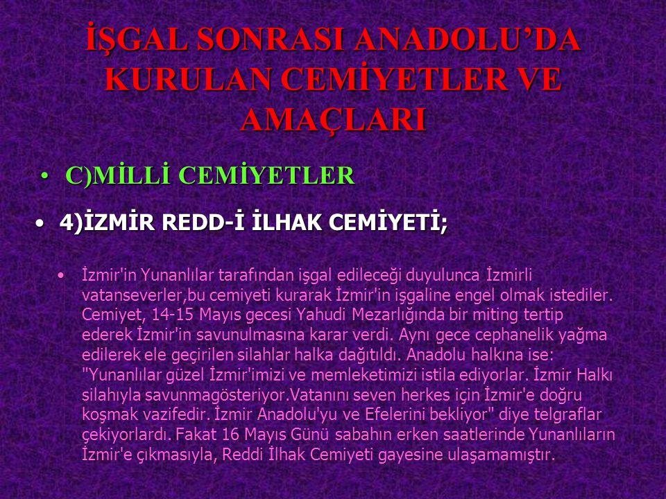 İŞGAL SONRASI ANADOLU'DA KURULAN CEMİYETLER VE AMAÇLARI İzmir'in Yunanlılar tarafından işgal edileceği duyulunca İzmirli vatanseverler,bu cemiyeti kur