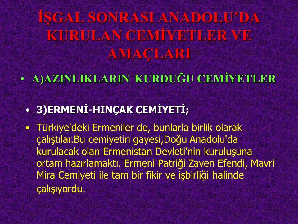 İŞGAL SONRASI ANADOLU'DA KURULAN CEMİYETLER VE AMAÇLARI 3)ERMENİ-HINÇAK3)ERMENİ-HINÇAK CEMİYETİ; A)AZINLIKLARINA)AZINLIKLARIN KURDUĞU CEMİYETLER Türki