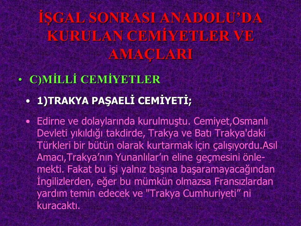 İŞGAL SONRASI ANADOLU'DA KURULAN CEMİYETLER VE AMAÇLARI Edirne ve dolaylarında kurulmuştu. Cemiyet,Osmanlı Devleti yıkıldığı takdirde, Trakya ve Batı