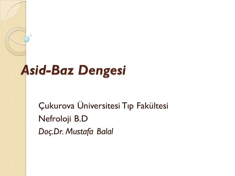 Asid-Baz Dengesi Çukurova Üniversitesi Tıp Fakültesi Nefroloji B.D Doç.Dr. Mustafa Balal
