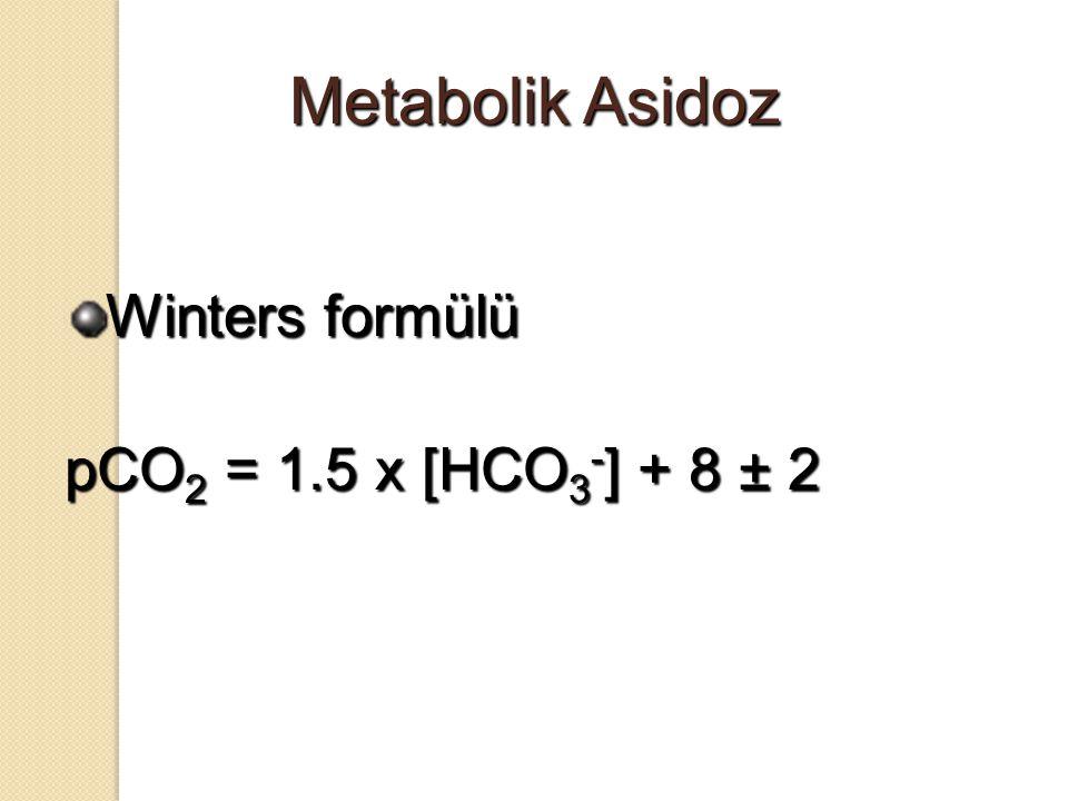 Metabolik Asidoz Winters formülü pCO 2 = 1.5 x [HCO 3 - ] + 8 ± 2
