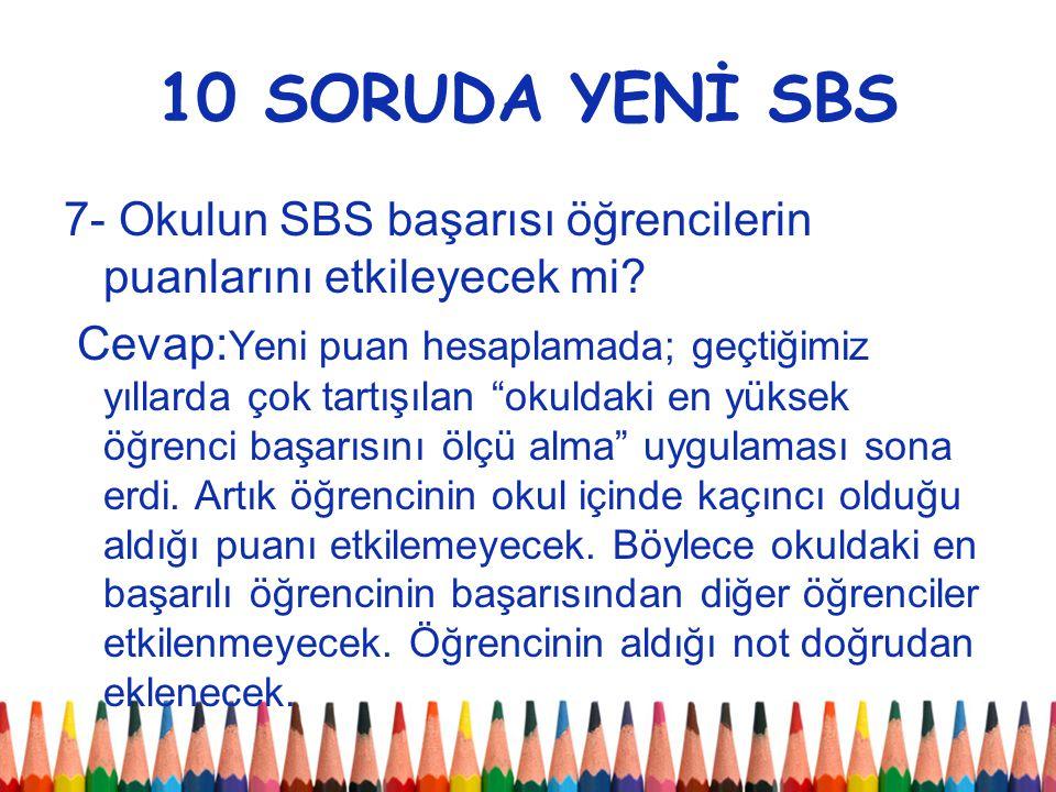 10 SORUDA YENİ SBS 7- Okulun SBS başarısı öğrencilerin puanlarını etkileyecek mi.