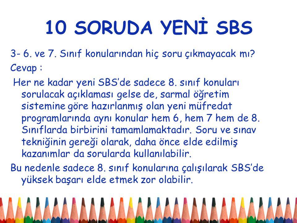 10 SORUDA YENİ SBS 3- 6.ve 7. Sınıf konularından hiç soru çıkmayacak mı.