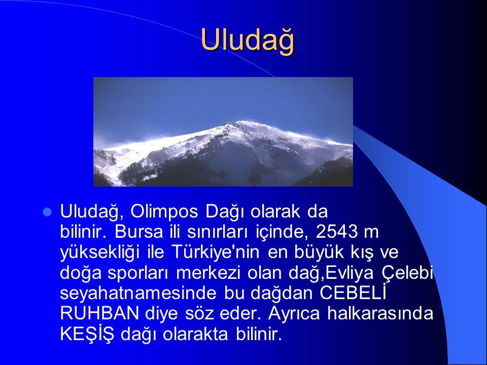 Uludağ Uludağ, Olimpos Dağı olarak da bilinir. Bursa ili sınırları içinde, 2543 m yüksekliği ile Türkiye'nin en büyük kış ve doğa sporları merkezi ola