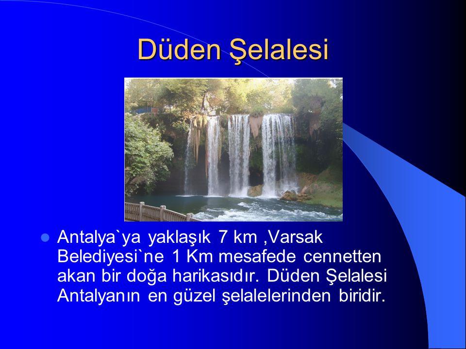 Düden Şelalesi Antalya`ya yaklaşık 7 km,Varsak Belediyesi`ne 1 Km mesafede cennetten akan bir doğa harikasıdır. Düden Şelalesi Antalyanın en güzel şel