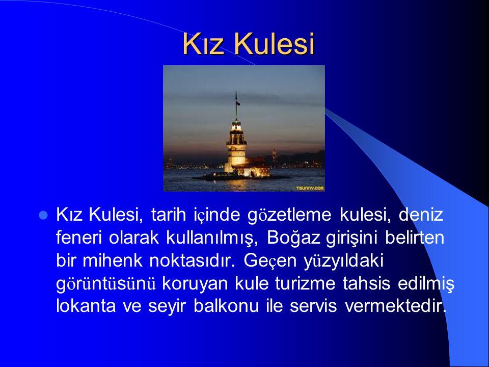 Kız Kulesi Kız Kulesi, tarih i ç inde g ö zetleme kulesi, deniz feneri olarak kullanılmış, Boğaz girişini belirten bir mihenk noktasıdır.