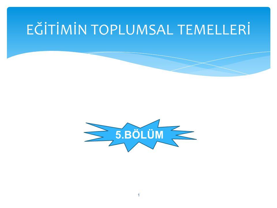 1 EĞİTİMİN TOPLUMSAL TEMELLERİ 5.BÖLÜM