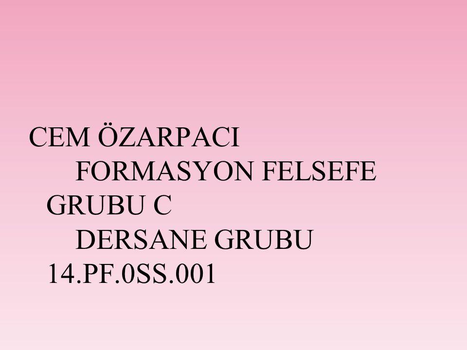 CEM ÖZARPACI FORMASYON FELSEFE GRUBU C DERSANE GRUBU 14.PF.0SS.001