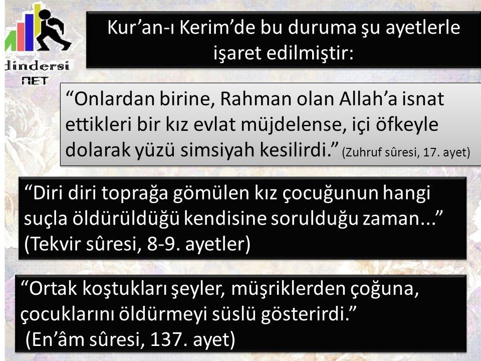 """""""Ortak koştukları şeyler, müşriklerden çoğuna, çocuklarını öldürmeyi süslü gösterirdi."""" (En'âm sûresi, 137. ayet) Kur'an-ı Kerim'de bu duruma şu ayetl"""