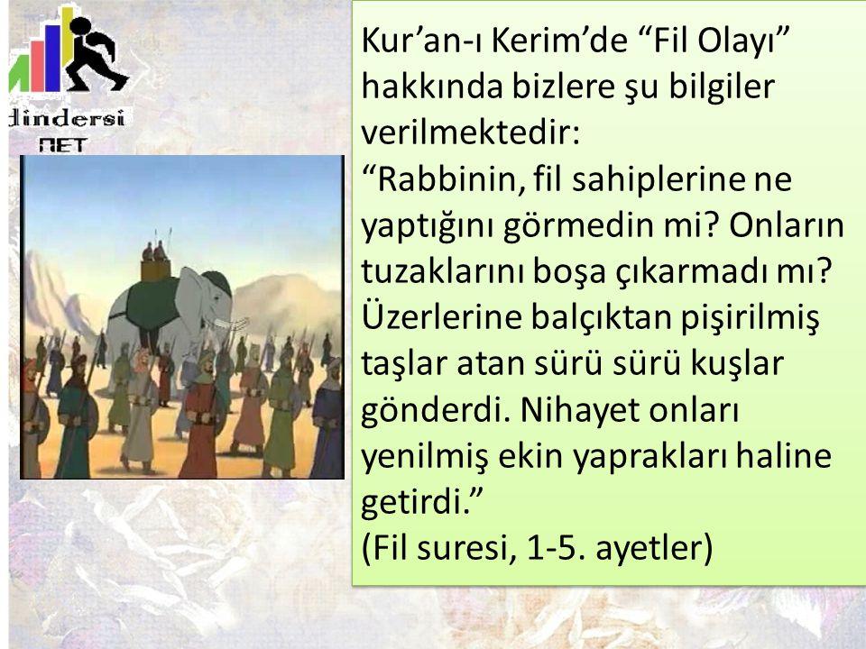 """Kur'an-ı Kerim'de """"Fil Olayı"""" hakkında bizlere şu bilgiler verilmektedir: """"Rabbinin, fil sahiplerine ne yaptığını görmedin mi? Onların tuzaklarını boş"""