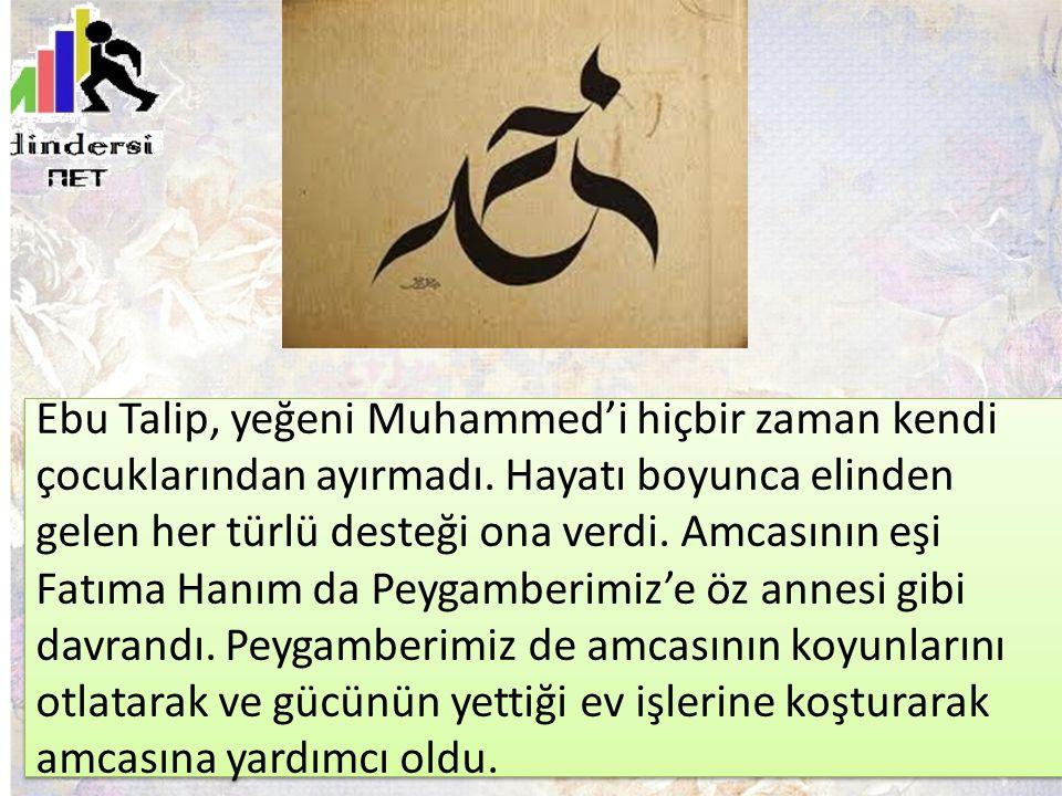 Ebu Talip, yeğeni Muhammed'i hiçbir zaman kendi çocuklarından ayırmadı. Hayatı boyunca elinden gelen her türlü desteği ona verdi. Amcasının eşi Fatıma
