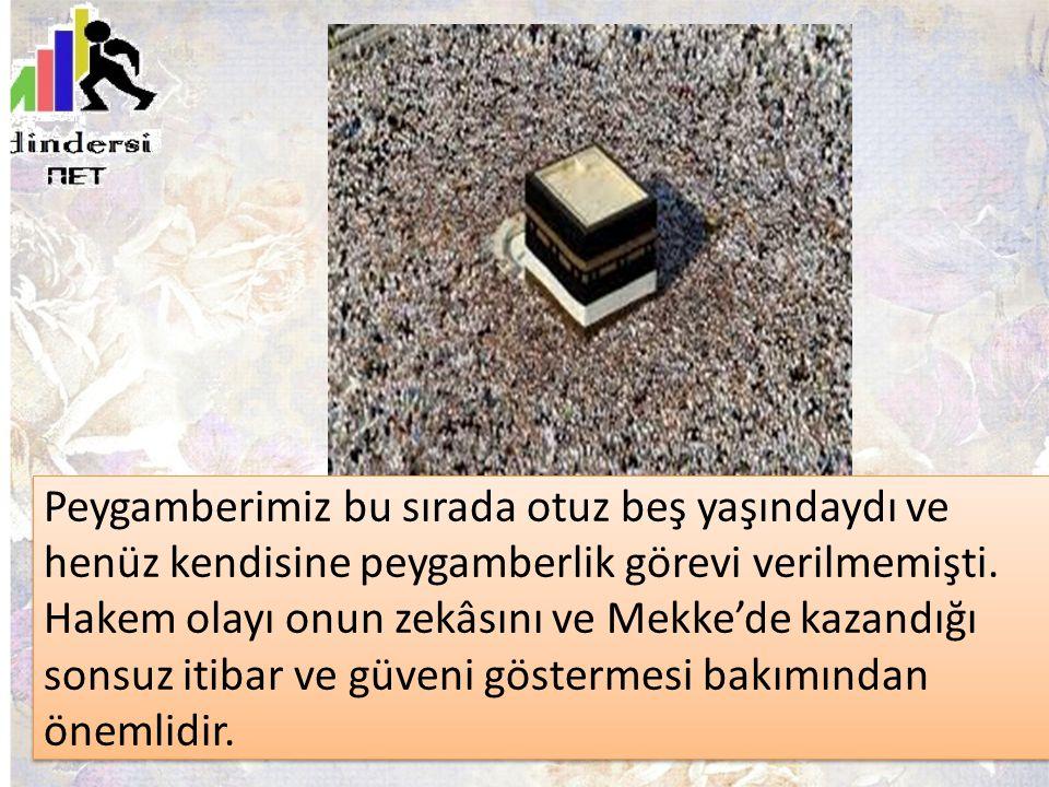 Peygamberimiz bu sırada otuz beş yaşındaydı ve henüz kendisine peygamberlik görevi verilmemişti. Hakem olayı onun zekâsını ve Mekke'de kazandığı sonsu