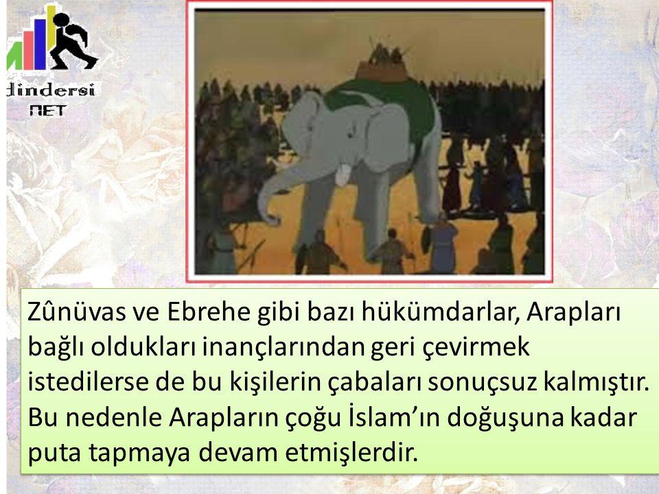 Zûnüvas ve Ebrehe gibi bazı hükümdarlar, Arapları bağlı oldukları inançlarından geri çevirmek istedilerse de bu kişilerin çabaları sonuçsuz kalmıştır.