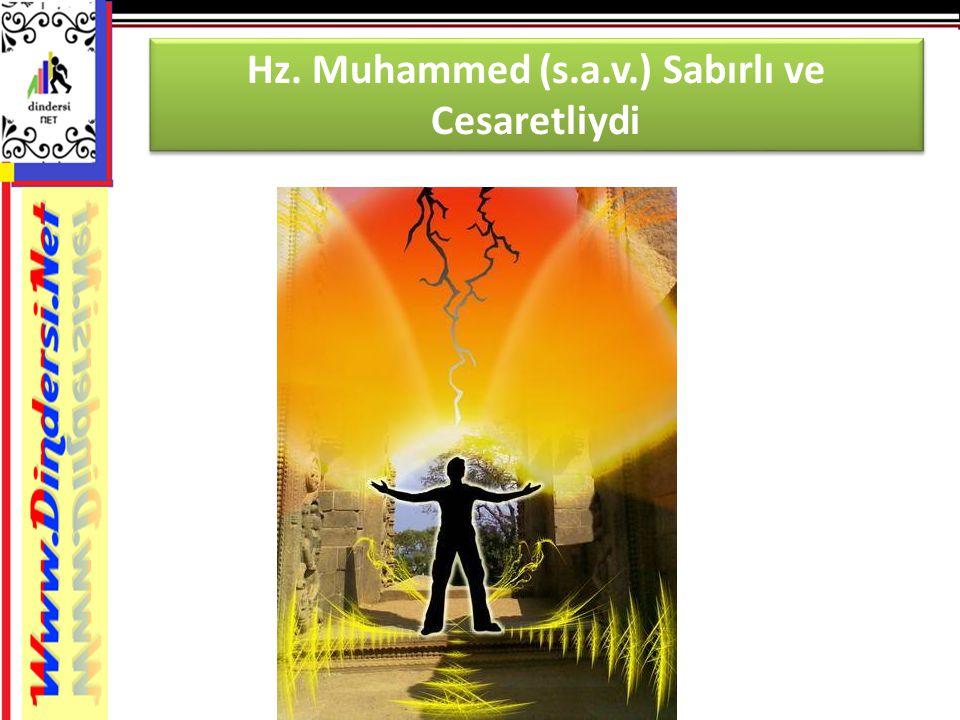 Hz. Muhammed (s.a.v.) Sabırlı ve Cesaretliydi